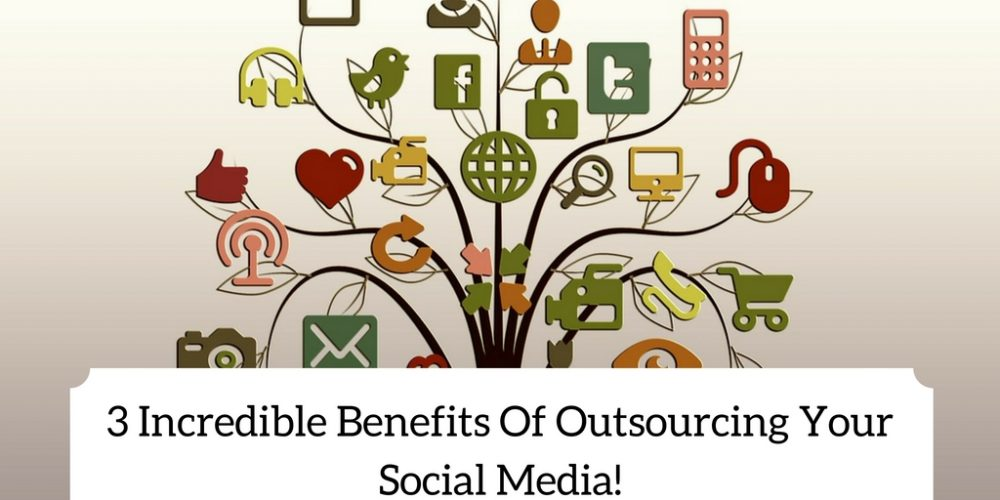 3 Benefits Of Outsourcing Your Social Media!