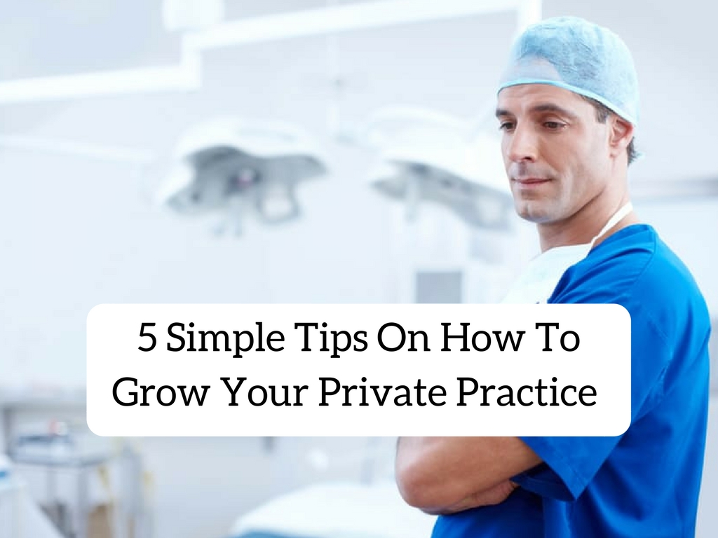 How To Grow Your Private Practice - 5 Simple Tips
